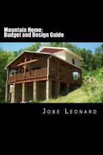 Mountain Home : Budget, Design, Estimate, and Secure Your Best Price by Jobe...