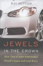 Jewels in the Crown : How Tata of India Transformed Britain's Jaguar and Land...