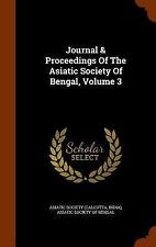 Journal and Proceedings of the Asiatic Society of Bengal, Volume 3 by Asiatic...