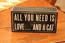 "Primitives by Kathy Wood Box Sign ""All You Need Is Love And A Cat"""