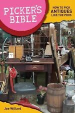 Picker's Bible : How to Pick Antiques Like the Pros by Joe Willard
