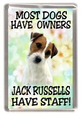 "Jack Russell Fridge Magnet ""Most Dogs Have Owners Jack Russells Have Staff!"""