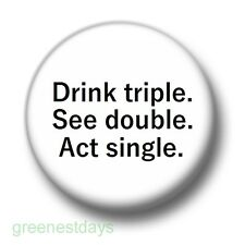 Drink Triple See Double Act Single 1 Inch / 25mm Button Badge Stag Do Hen Night