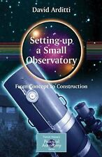 Setting-Up a Small Observatory: From Concept to Construction (The Patrick Moore