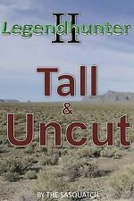 The Legendhunter Two : Tall and Uncut by The Sasquatch (2014, Paperback)