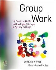 Group Work : A Practical Guide to Developing Groups in Agency Settings by...