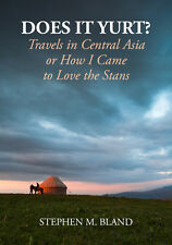 Does It Yurt? Travels in Central Asia by Stephen M. Bland - Signed by Author