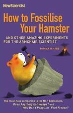 How to Fossilise Your Hamster: And Other Amazing Experiments For The Armchair