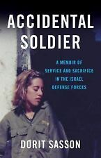 Accidental Soldier : A Memoir of Service and Sacrifice in the Israel Defense...