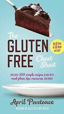 The Gluten-Free Cheat Sheet : Go G-Free in 30 Days or Less by April Peveteaux...