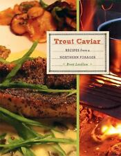 Trout Caviar: Recipes from a Northern Forager by Laidlaw, Brett
