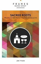 Sacred Roots: Why the Church Still Matters (Frames) by Barna Group, Tyson, Jon