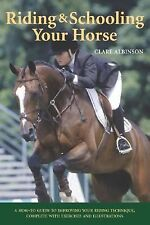 Riding and Schooling Your Horse : A How-To Guide to Improving Your Riding...