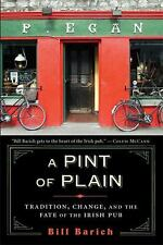 A Pint of Plain : Tradition, Change, and the Fate of the Irish Pub by Bill...