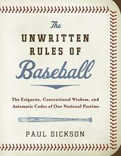 The Unwritten Rules of Baseball : The Etiquette, Conventional Wisdom, and...