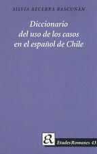Diccionario del Uso de Los Casos en el Espanol de Chile (Etudes Romanes), Bascun
