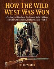 How the Wild West Was Won: A Celebration of Cowboys, Gunfighters, Buffalo Soldie