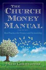 The Church Money Manual : Best Practices for Finance and Stewardship (2014,...