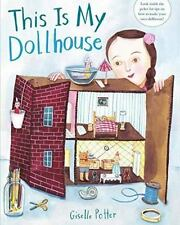 This Is My Dollhouse by Giselle Potter c2016, NEW Hardcover