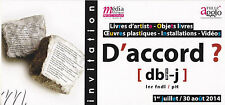 CARTE INVITATION VERNISSAGE EXPOSITION - D'ACCORD  - INSTALLATIONS OEUVRES
