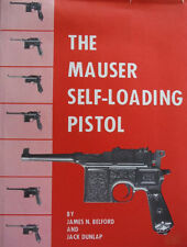 The Mauser Self Loading Pistol by James Belford & Jack Dunlap /Mauser Pistols