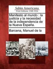 Manifesto Al Mundo : La Justicia y la Necesidad de la Independencia de la...