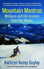 Mountain Mantras : Wellness and Life Lessons from the Slopes by Kathryn Kemp Guy