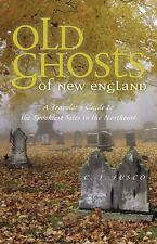 Old Ghosts of New England: A Traveler's Guide to the Spookiest Sites in the Nort