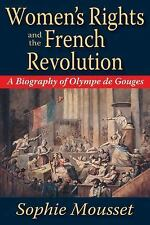Women's Rights and the French Revolution : A Biography of Olympe de Gouges by...