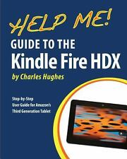 Help Me! Guide to the Kindle Fire HDX : Step-By-Step User Guide for Amazon's...