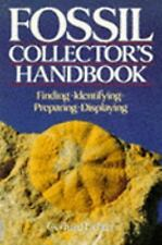 Fossil Collector's Handbook : Finding, Identifying, Preparing, Displaying by...