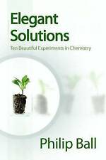 Very Good, Elegant Solutions: Ten Beautiful Experiments in Chemistry, Ball, Phil