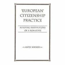 European Citizenship Practice : Building Institutions of a Non-State by Antje...