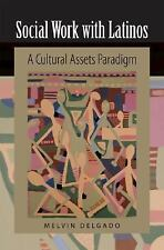 Social Work with Latinos: A Cultural Assets Paradigm Delgado, Melvin Hardcover