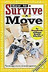 How to Survive A Move: by Hundreds of Happy People Who Did and Some Things to