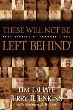 Left Behind: These Will Not Be Left Behind : True Stories of Changed Lives by Je