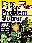 Home Gardener's Problem Solver : Symptoms and Solutions for More Than 1,500...