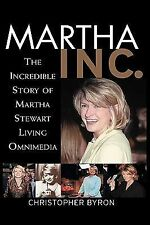 Martha Inc : The Incredible Story of Martha Stewart Living Omnimedia by Christop