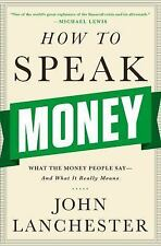 How to Speak Money: What the Money People Say--and What It Really Means, Lanches