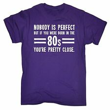 Nobody Is Perfect Born In The 80s You're Pretty Close MENS T-SHIRT birthday gift