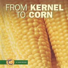 From Kernel to Corn (Start to Finish (Lerner Hardcover))