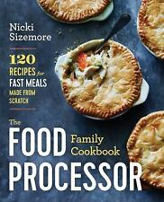 The Food Processor Family Cookbook : 150 Recipes from First Foods to Holiday...