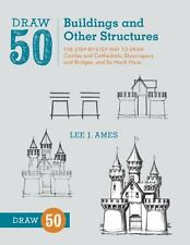 Draw 50 Buildings and Other Structures: The Step-by-Step Way to Draw Castles and