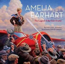 Amelia Earhart : The Legend of the Lost Aviator by Shelley Tanaka (2008,...