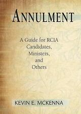 Annulment : A Guide for RCIA Candidates, Ministers, and Others by Kevin E....