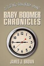 Will the laughter stop?: Baby Boomer Chronicles by Brown, James J.