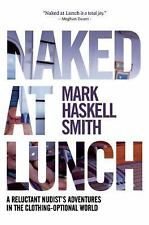 Naked at Lunch: A Reluctant Nudist's Adventures in the Clothing-Optional World,