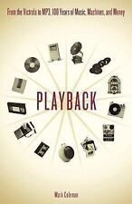 Playback : From the Victrola to MP3, 100 Years of Music, Machines, and Money...