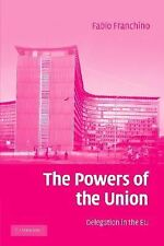 The Powers of the Union : Delegation in the EU by Fabio Franchino (2007,...