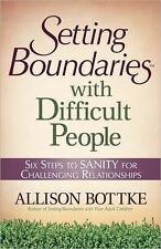 Setting Boundaries with Difficult People: Six Steps to SANITY for Challenging R